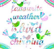 My Favourite Weather is Bird Chirping Weather Print by Kathy Panton