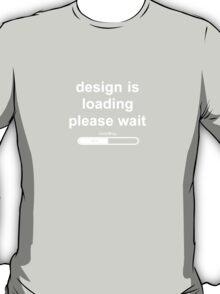 design is loading please wait T-Shirt