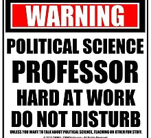Warning Political Science Professor Hard At Work Do Not Disturb by cmmei