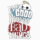 Good Kids Bad Things by ZoBo
