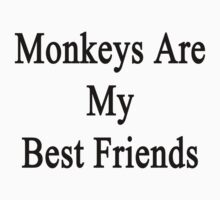 Monkeys Are My Best Friends  by supernova23
