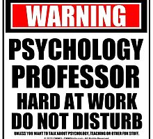 Warning Psychology Professor Hard At Work Do Not Disturb by cmmei