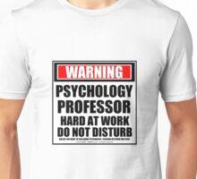 Warning Psychology Professor Hard At Work Do Not Disturb Unisex T-Shirt