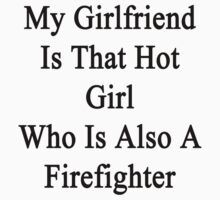 My Girlfriend Is That Hot Girl Who Is Also A Firefighter by supernova23