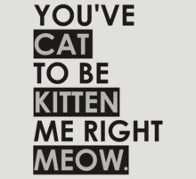 You've CAT To Be KITTEN Me Right MEOW. - Ver. 1 by CalumCJL