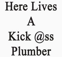Here Lives A Kick Ass Plumber  by supernova23