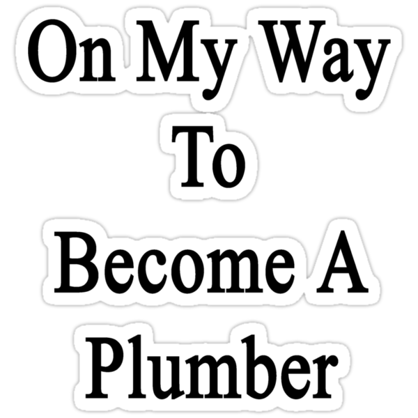 On My Way To Become A Plumber by supernova23
