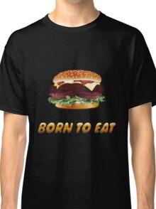 Born To Eat (Hamburger) Classic T-Shirt