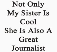 Not Only My Sister Is  Cool She Is Also A Great Journalist  by supernova23