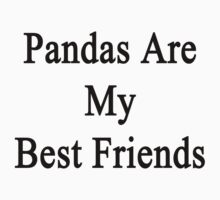 Pandas Are My Best Friends  by supernova23