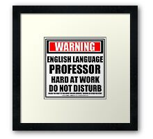 Warning English Language Professor Hard At Work Do Not Disturb Framed Print