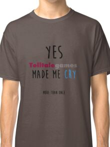 Telltale Games made me cry Classic T-Shirt
