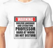 Warning English Language And Literature Professor Hard At Work Do Not Disturb Unisex T-Shirt