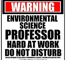 Warning Environmental Science Professor Hard At Work Do Not Disturb by cmmei