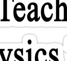 My Dad Can Teach Physics To Your Dad Sticker