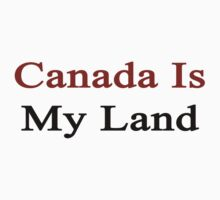 Canada Is My Land  by supernova23