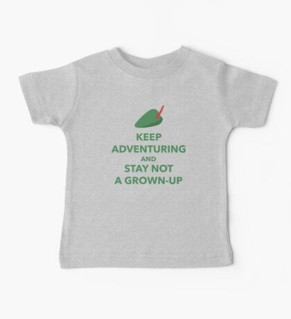 Keep Adventuring and Stay Not a Grown Up Baby Tee