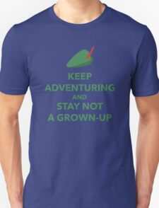 Keep Adventuring and Stay Not a Grown Up Unisex T-Shirt