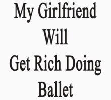 My Girlfriend Will Get Rich Doing Ballet  by supernova23
