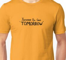 "Yesterday You Said ""Tomorrow"" Unisex T-Shirt"