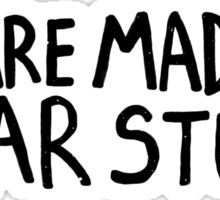 We Are All Made of Star Stuff Sticker