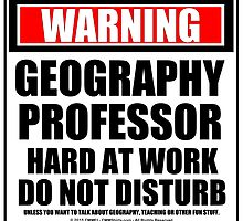 Warning Geography Professor Hard At Work Do Not Disturb by cmmei