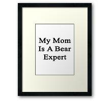 My Mom Is A Bear Expert Framed Print