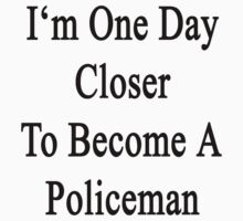 I'm One Day Closer To Become A Policeman  by supernova23