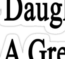 You're Right My Daughter Is A Great Police Officer  Sticker