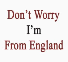 Don't Worry I'm From England  by supernova23