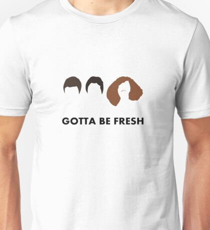Gotta Be Fresh Workaholics Unisex T-Shirt