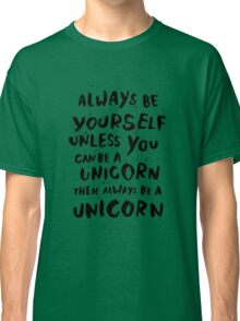 Be unicorn - black Classic T-Shirt