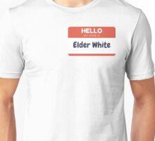 Hello, My name is Elder White Unisex T-Shirt
