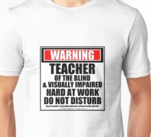 Warning Teacher Of The Blind & Visually Impaired Hard At Work Do Not Disturb Unisex T-Shirt