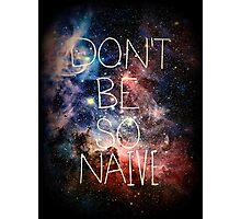 Don't Be So Naive Photographic Print