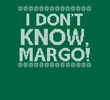 """""""I don't KNOW, MARGO!"""" Unisex T-Shirt"""