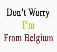 Don't Worry I'm From Belgium  by supernova23