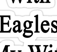 Spending Time With Eagles Is My Wife's Therapy  Sticker
