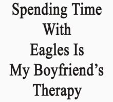 Spending Time With Eagles Is My Boyfriend's Therapy  by supernova23