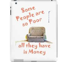 Some People are so poor - all they have is money iPad Case/Skin