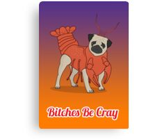 Bitches Be Cray! Canvas Print