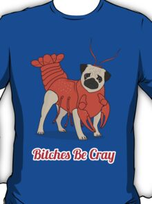 Bitches Be Cray! T-Shirt