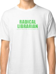 Radical Librarian (Green) Classic T-Shirt