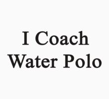 I Coach Water Polo  by supernova23