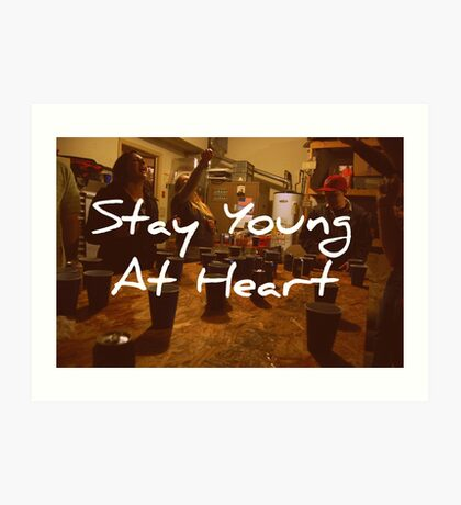 Stay Young At Heart Art Print