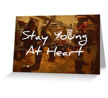 Stay Young At Heart Greeting Card