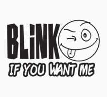 Blink If You Want Me by Style-O-Mat