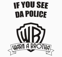 If you see da police, WARN A BROTHA Kids Clothes
