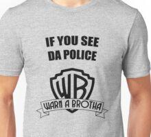 If you see da police, WARN A BROTHA Unisex T-Shirt