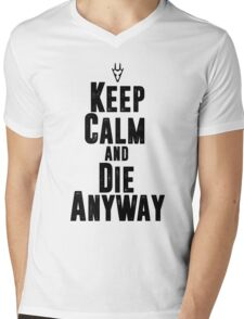 Keep Calm and Die Anyway Mens V-Neck T-Shirt